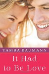 It Had to Be Love (An It Had to Be Novel) - Tamra Baumann