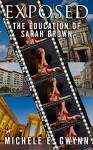 Exposed: The Education of Sarah Brown - Michele E. Gwynn