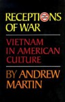 Receptions of War: Vietnam in American Culture - Andrew Martin