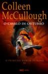 O Cavalo de Outubro (O Primeiro Homem de Roma #6) - Colleen McCullough, Rute Rosa da Silva