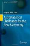 Astrostatistical Challenges for the New Astronomy - Joseph M. Hilbe