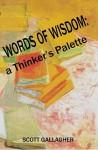 Words of Wisdom: a Thinker's Palette - Scott Gallagher