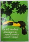 Bird Watcher's Adventures in Tropical America - Alexander F. Skutch