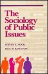 The Sociology Of Public Issues - Steven L. Nock, Paul W. Kingston