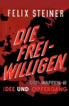 Die Freiwilligen Der Waffen - SS Idee Und Opfergang - Felix Steiner, Sam Sloan