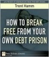 How to Break Free from Your Own Debt Prison - Trent Hamm
