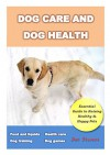 DOG CARE AND DOG HEALTH: Essential Guide to Raising Healthy ,Dog training & Happy Pets - Dan Stevens