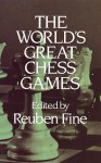 The World's Great Chess Games - Reuben Fine