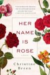 Her Name Is Rose: A Novel - Christine Breen