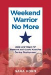 Weekend Warrior No More: Help and Hope for Reserve and Guard Families During Deployment - Sara Horn