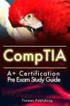 CompTIA: CompTIA A+ Exam 24 Hour Pre-Exam Cheat Sheet! - Truman Publishing