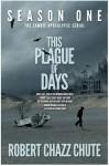 This Plague of Days, Season 1 - Robert Chazz Chute