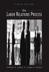 The Labor Relations Process - William H. Holley, Kenneth M. Jennings, Roger S. Wolters