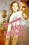Becoming Andy Hunsinger - Jere' M. Fishback