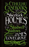 Sherlock Holmes and the Shadwell Shadows - James Lovegrove