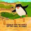 Waddley Sees the World: Off the Wall in China - Julie Davis Canter, Anca Delia Budeanu