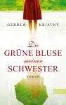 Die grüne Bluse meiner Schwester: Roman (German Edition) - Gerður Kristný, Tina Flecken