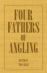 Four Fathers of Angling - Biographical Sketches on the Sporting Lives of Izaak Walton, Charles Cotton, Thomas Tod Stoddart & John Younger - Thormanby, Tony Read