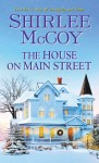 The House on Main Street - Shirlee McCoy