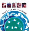Simple Glass Painting: 25 Beautiful Step-By-Step Glass Painting Projects - Cheryl Owen