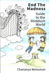 EndTheMadness Guide to the Shidduch World - Chananya Weissman