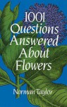 1001 Questions Answered About Flowers - Norman Taylor