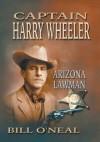 Captain Harry Wheeler, Arizona Lawman - Bill O'Neal