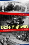 Dixie Highway: Road Building and the Making of the Modern South, 1900-1930 - Tammy Ingram