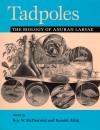 Tadpoles: The Biology of Anuran Larvae - Roy W. McDiarmid, Roy W. McDiarmid
