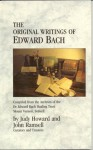 The Original Writings of Edward Bach: Compiled from the Archives of the Dr. Edward Bach Healing Trust - Judy Howard, John Ramsell