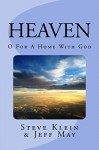 HEAVEN: O For A Home With God - Jeff May, Steve Klein