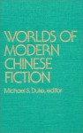 Worlds of Modern Chinese Fiction: Short Stories and Novellas from the People's Republic, Taiwan, and Hong Kong - Michael S. Duke