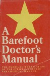 A Barefoot Doctor's Manual: The American Translation of the Official Chinese Paramedical Manual - Hu-Nan Chung I Yao Yen Chiu So, U.S. Dept. of Health, Education, and Welfare