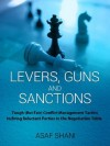 Levers, Guns and Sanctions - Tough (But Fair) Conflict Management Tactics to Bring Reluctant Parties to the Negotiation Table (Conflicts and Negotiations series) - Asaf Shani, Jack Price
