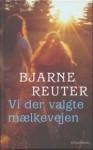 Vi der valgte mælkevejen - Bjarne Reuter