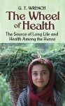 The Wheel of Health: The Sources of Long Life and Health Among the Hunza - G.T. Wrench