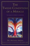 The Twelve Conditions of a Miracle : The Miracle Worker's Handbook - Michael Abrams