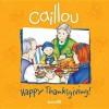 Caillou: Happy Thanksgiving! - Sarah Margaret Johanson, Pierre Brignaud