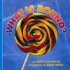 What Is Round? - Rebecca Kai Dotlich