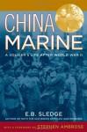 By E. B. Sledge: China Marine: An Infantryman's Life after World War II - E. B. Sledge