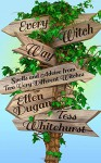 Every Witch Way: Spells and Advice From Two Very Different Witches - Ellen Dugan, Tess Whitehurst
