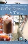 How to Open a Financially Successful Coffee, Espresso & Tea Shop with Companion CD-ROM - Douglas Robert Brown, Douglas R. Brown, Lora Arduser