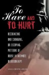 To Have and to Hurt: Recognizing and Changing, or Escaping, Patterns of Abuse in Intimate Relationships - Angela Browne-Miller, Arun Gandhi