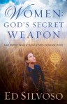 Women: God's Secret Weapon: God's Inspiring Message to Women of Power, Purpose and Destiny - Ed Silvoso