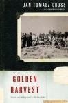 Golden Harvest: Events at the Periphery of the Holocaust - Jan Tomasz Gross, Irena Grudzinska Gross