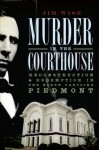 Murder in the Courthouse: Reconstruction & Redemption in the North Carolina Piedmont - Jim Wise