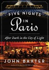 Five Nights in Paris: After Dark in the City of Light - John Baxter