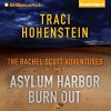 Asylum Harbor and Burn Out: The Rachel Scott Adventures, Volume 1 - Traci Hohenstein, Angela Dawe, Brilliance Audio