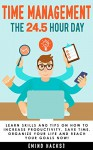 Time Management: The 24.5 Hour Day: Learn Skills and Tips on How to Increase Productivity, Save Time, Organize Your Life and Reach Your Goals NOW! (Mind ... Get Things Done, Organization, Book 1) - Hanif Raah, Mind Hacks