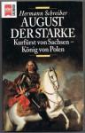 August der Starke - Kurfürst von Sachsen König von Polen - Hermann Schreiber